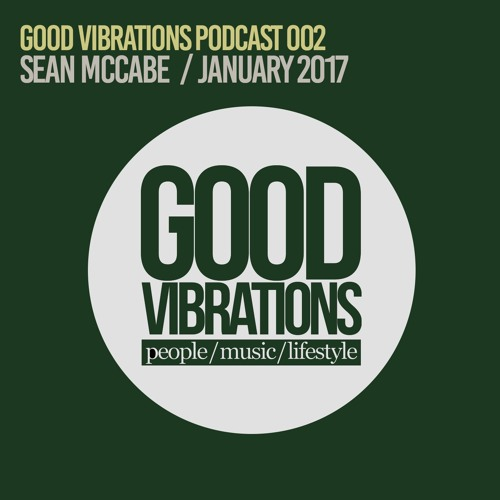 Good Vibrations Podcast 002 - Mixed by Sean McCabe - January 2017