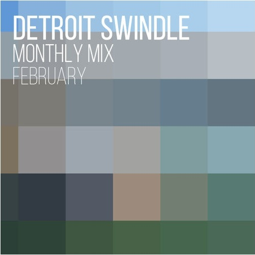 Detroit Swindle Monthly Mix February